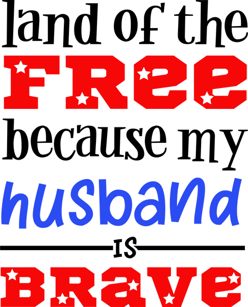 Land of the Free, because my husband's brave