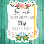 Some people look for a beautiful place...- Die Cut Sticker
