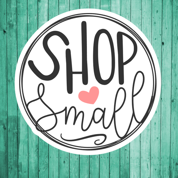 Shop Small- Die Cut Sticker