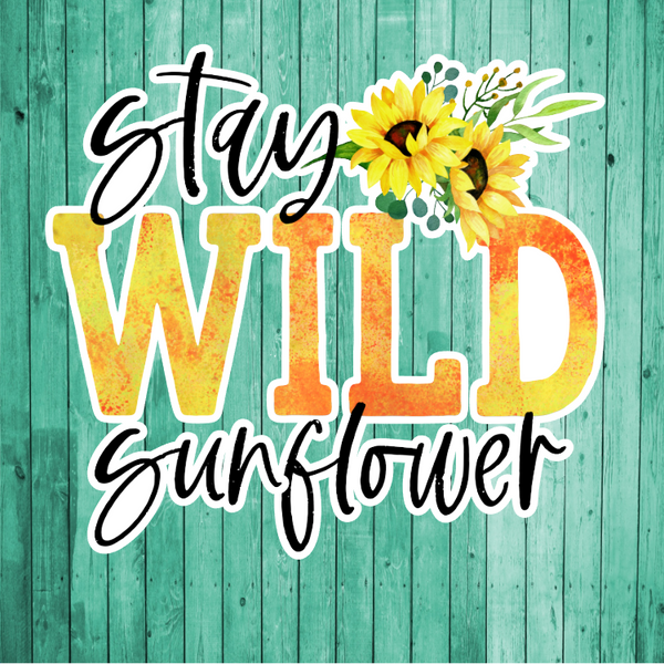Stay Wild Sunflower- Die Cut Sticker