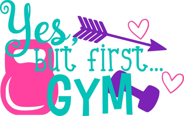 Yes, but first- Gym