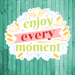 Enjoy every moment- Die Cut Sticker