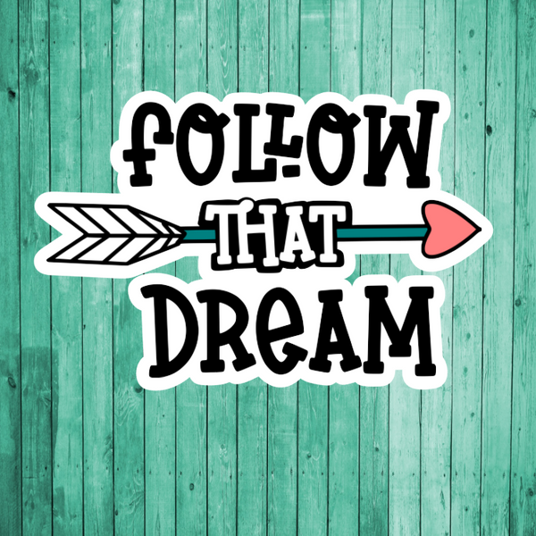 Follow that dream- Die Cut Sticker