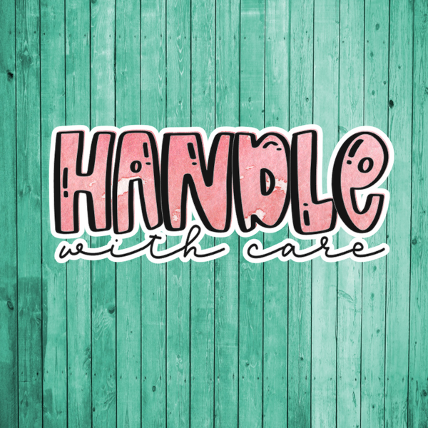 Handle with care- Die Cut Sticker