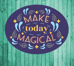 Make today magical- Die Cut Sticker