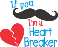 If you mustache- I'm a heart breaker