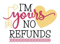 I'm yours- No refunds