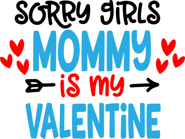 Sorry Girls , Mommy is my valentine