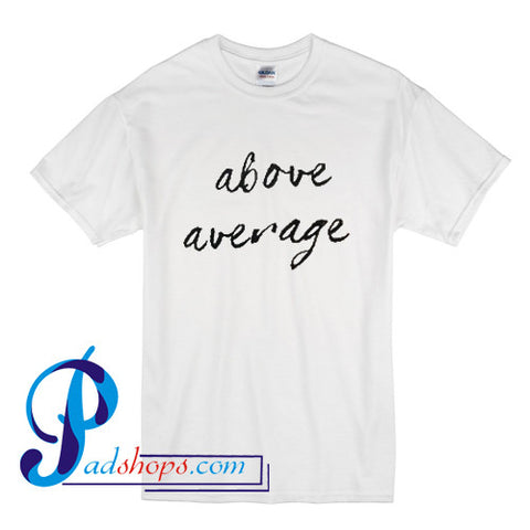 Above Average T Shirt