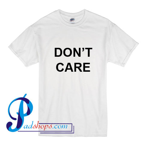 Don't Care T Shirt