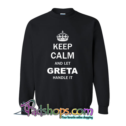 8d7558a62 Keep Calm and Let Greta Handle it Sweatshirt