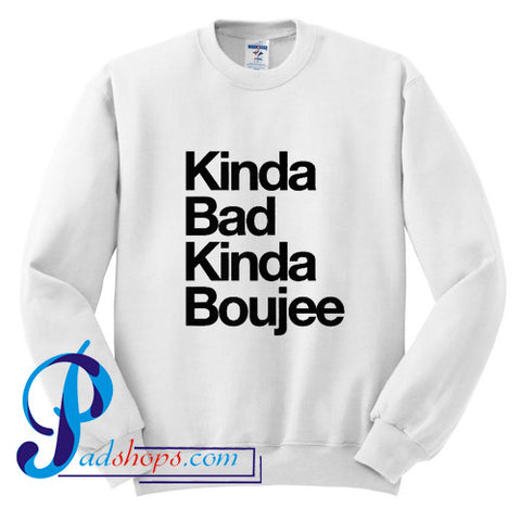 16e63b65 Kinda Bad Kinda Boujee Sweatshirt