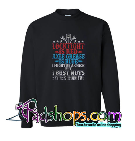 Locktight Is Red Axle Grease Is Blue Sweatshirt