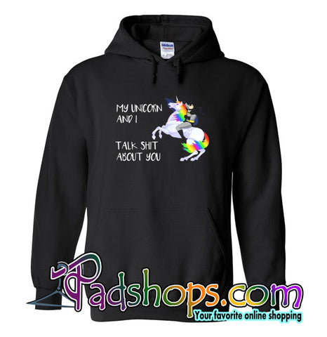My Unicorn And I Talk Shit About You Hoodie
