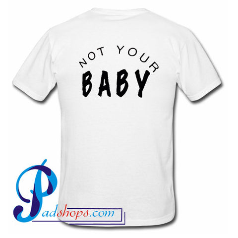 Not Your Baby T Shirt Back