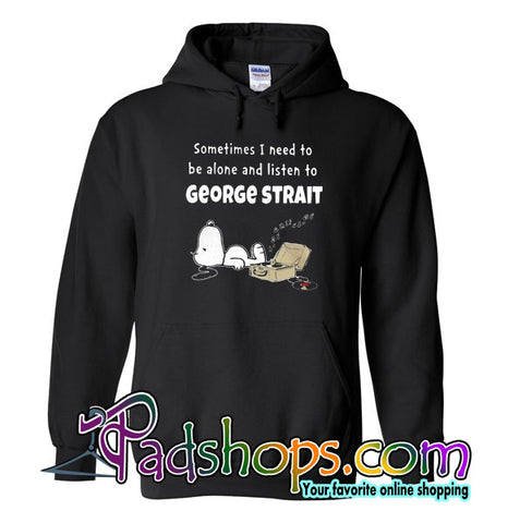 Sometimes I Need To Be Alone And Listen To George Strait Hoodie