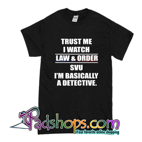 Trust Me I Watch Law And Order Style Shirts T-Shirt