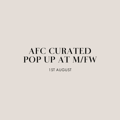 AFC Curated Pop Up at M/FW | September 2019