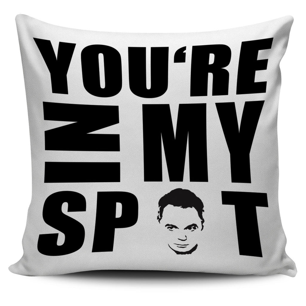 The Big Bang Theory You Re In My Spot White Pillow Cover