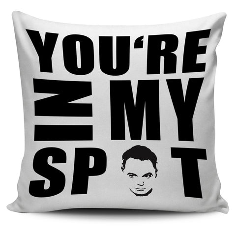 The Big Bang Theory You're In My Spot White Pillow Cover