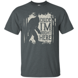 10 BIGFOOT SASQUATCH T SHIRT DUDE I'M RIGHT HERE FUNNY GIFTS