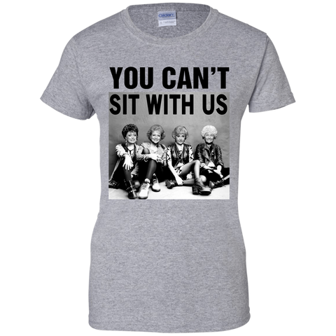 1455 Golden Girls You Can't Sit With Us Shirt