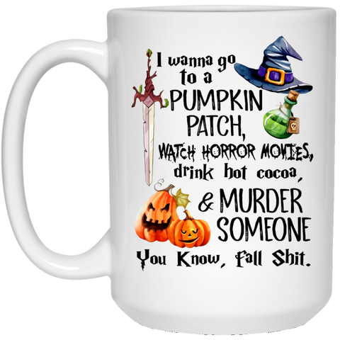1102 Halloween Mug I Wanna Go To A Pumpkin Patch 15oz