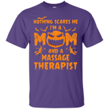 11 NOTHING SCARES ME I'M A MOM AND A MASSAGE THERAPIST T-SHIRT