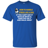 23 HOW TO HANDLE STRESS LIKE A DOG PEE ON IT AND WALK AWAY TEE