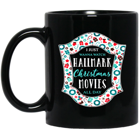 1097 I Just Wanna Watch Hallmark Christmas Movies All Day Black Mug