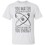 238 You Matter Then You Energy Funny Physics Science Nerd Tshirt