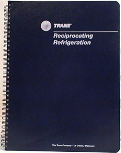 Trane Reciprocating Refrigeration Manual, 67th Printing, Rev. March 1999
