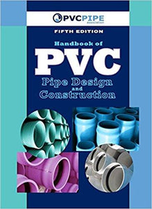 The Handbook of PVC Pipe Design and Construction, 5th Edition, 2012