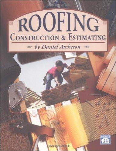 Roofing Construction and Estimating, D. Atcheson, Copyright 1995 - 8th Printing 2008