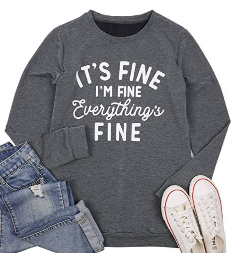 Its Fine, Im Fine, Everything is Fine Sweatshirt | Ships Decmeber 8