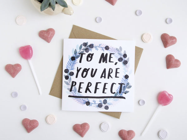 To Me You Are Perfect Greetings Card