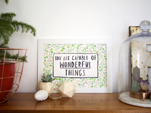 You Are Capable Of Wonderful Things A4 Print