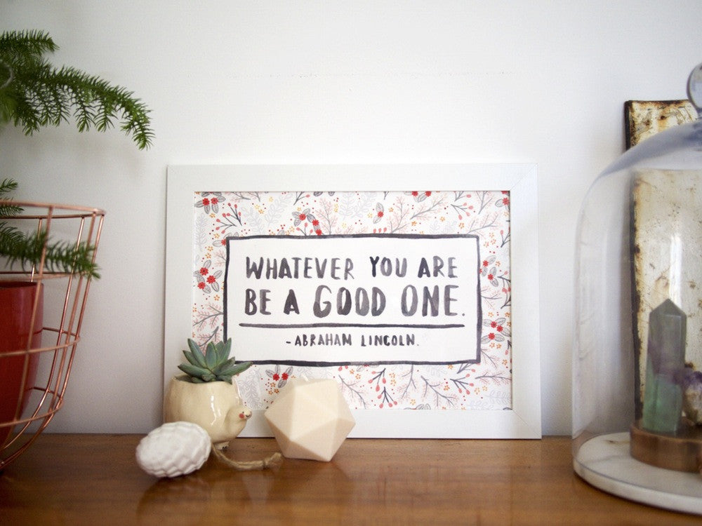 Whatever You Are Be A Good One A4 Print