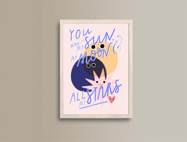 You Are My Sun, My Moon & All My Stars A5 Print