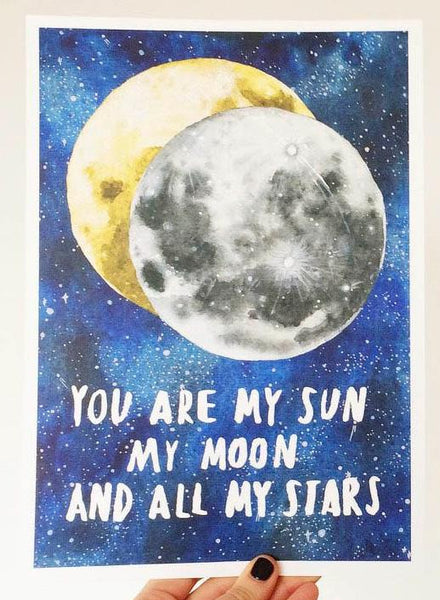 You Are My Sun My Moon & All My Stars A3 Print