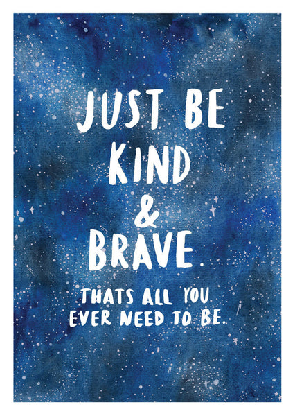 Just Be Brave & Kind A3 Print