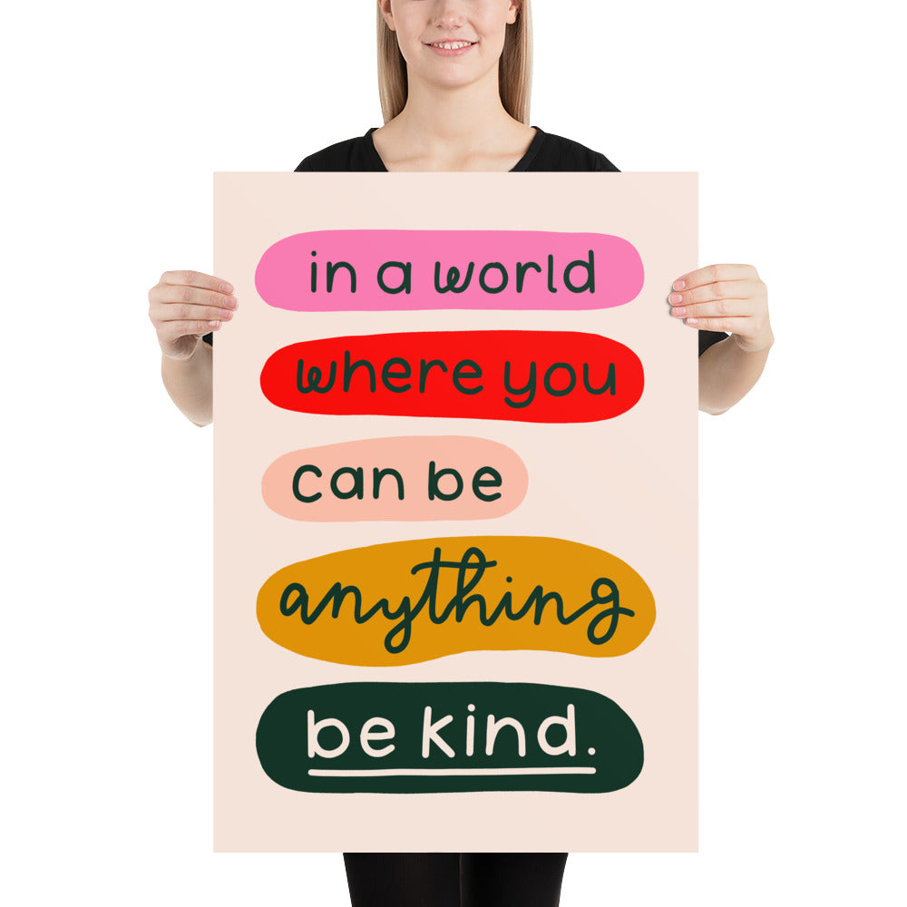 *new* IN A WORLD WHERE YOU CAN BE ANYTHING, BE KIND // 50X70 GICLEE PRINT