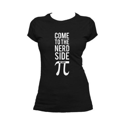 I Love Science Come To The Nerd Side We Have Pi Official Women's T-shirt (Black) - Urban Species Ladies Short Sleeved T-Shirt