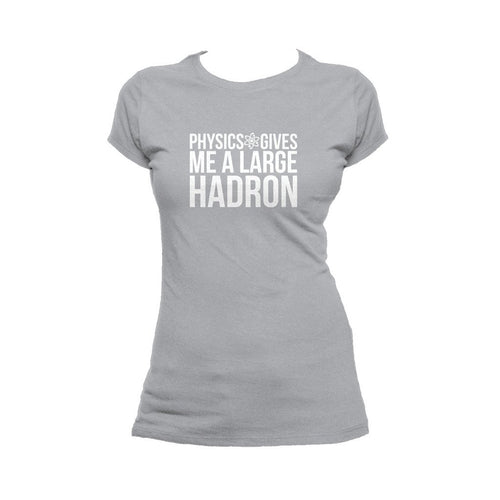 I Love Science Physics Gives Me A Large Hadron Official Women's T-shirt (Heather Grey)
