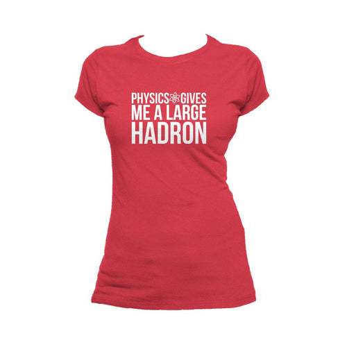 I Love Science Physics Gives Me A Large Hadron Official Women's T-shirt (Red) - Urban Species Ladies Short Sleeved T-Shirt