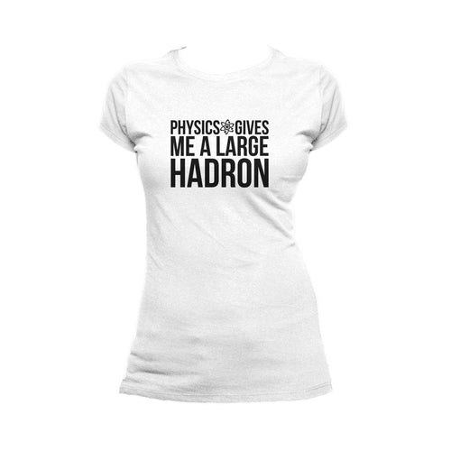 I Love Science Physics Gives Me A Large Hadron Official Women's T-shirt (White) - Urban Species Ladies Short Sleeved T-Shirt