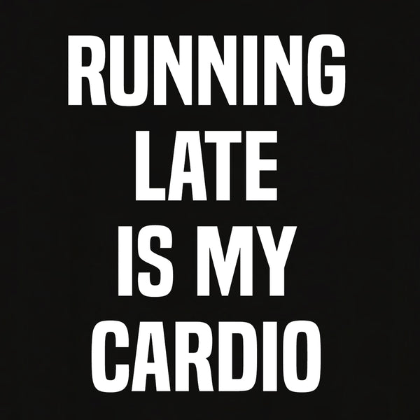 Running Late Is My Cardio T-shirt for Women - Let's Beach