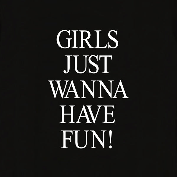 Girls Just Wanna Have Fun T-shirt for Women - Let's Beach