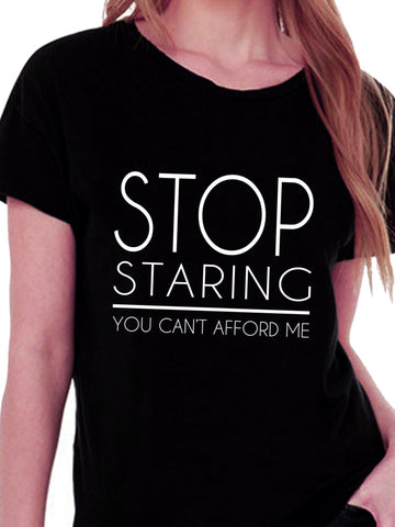 Stop Staring You Can't Afford Me T-shirt for Women - Let's Beach