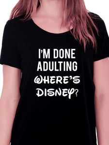 I'm Done Adulting Where's Disney T-shirt for Women - Let's Beach